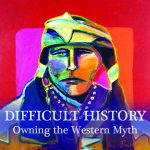 """Difficult History: Owning the Western Myth"" Exhibition"